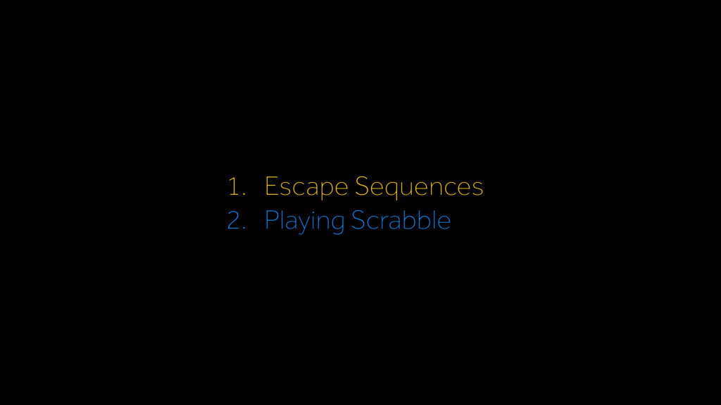 1. Escape Sequences 2. Playing Scrabble