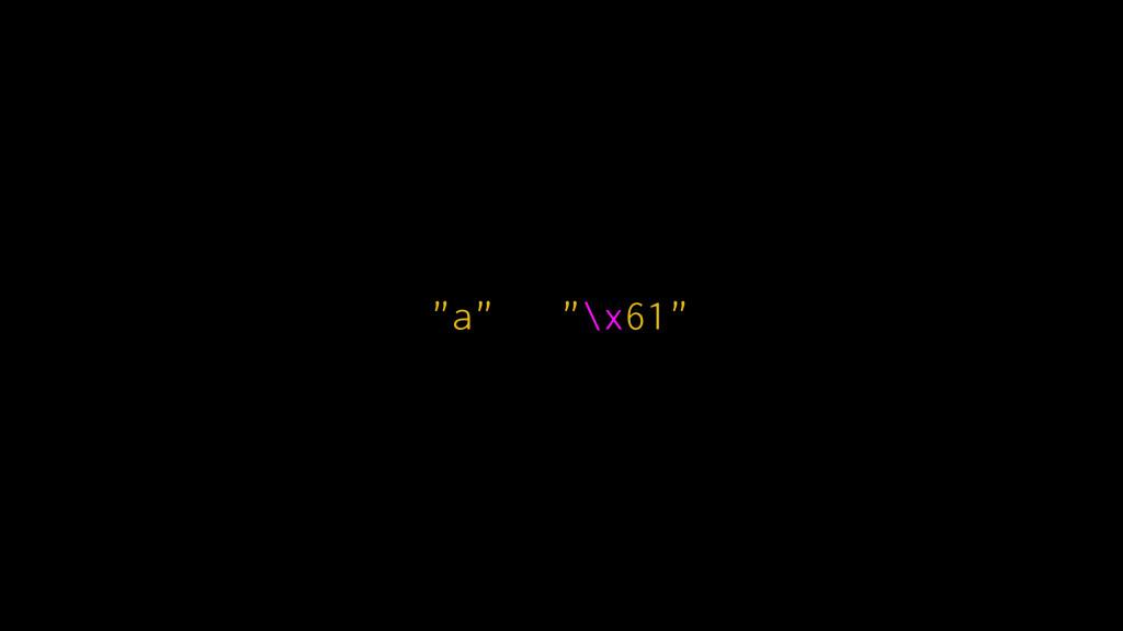 """""""a"""" """"\x61"""""""