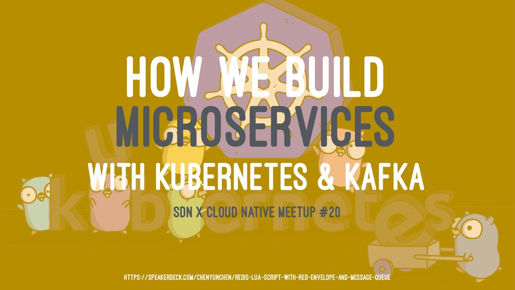 HOW WE BUILD MICROSERVICES WITH KUBERNETES & KA...