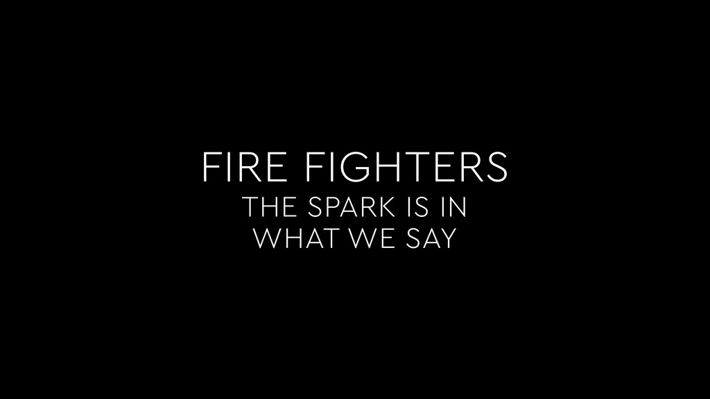 FIRE FIGHTERS THE SPARK IS IN WHAT WE SAY