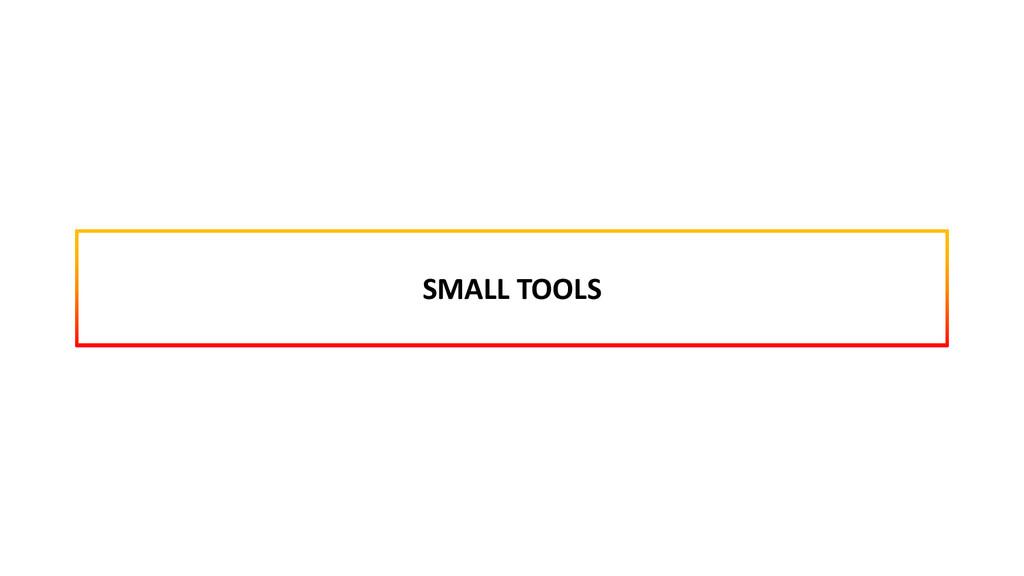 SMALL TOOLS