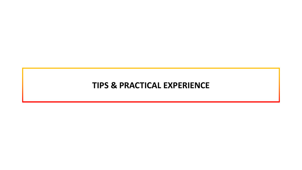 TIPS & PRACTICAL EXPERIENCE