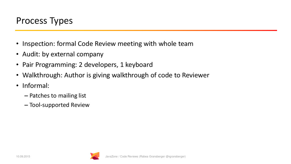 Process Types • Inspection: formal Code Review ...