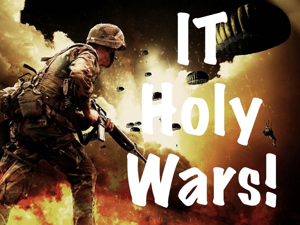 IT Holy Wars!