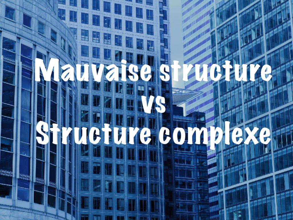 Mauvaise structure vs Structure complexe