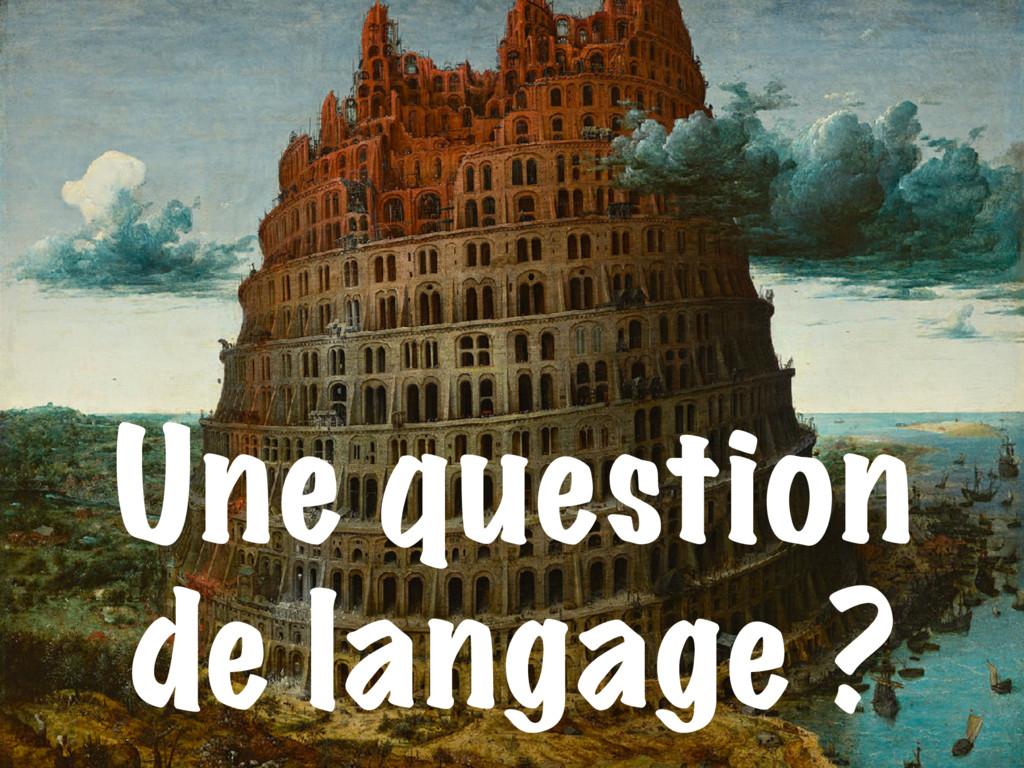 Une question de langage ?