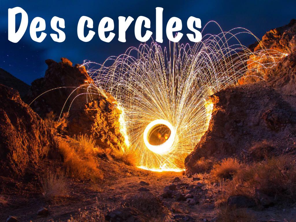 Des cercles