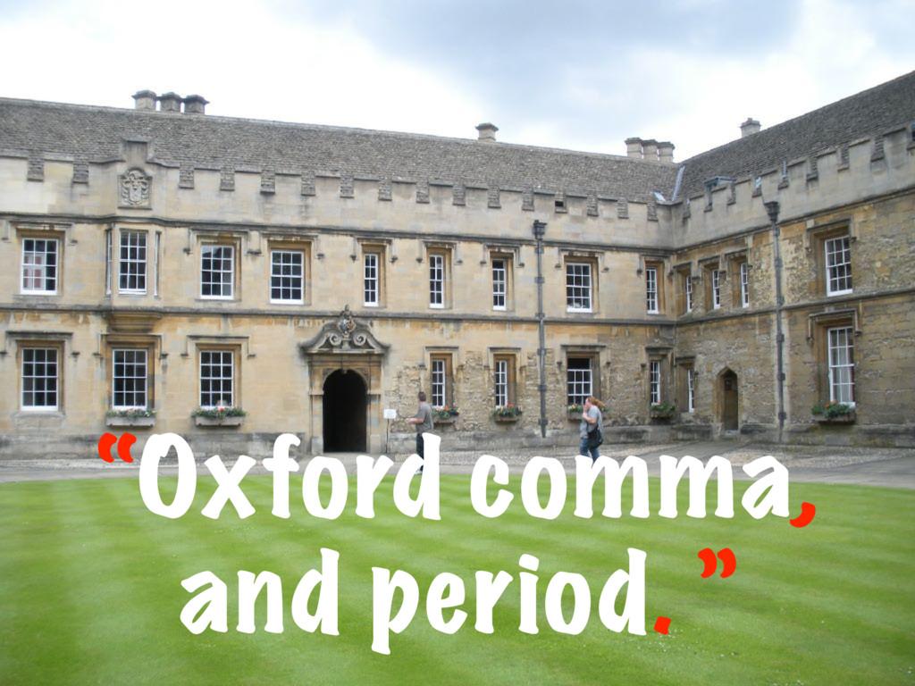"""""""Oxford comma, and period. """""""