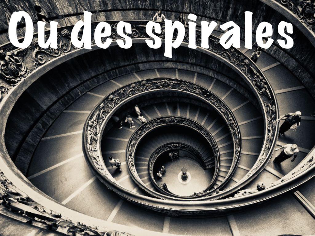 Ou des spirales