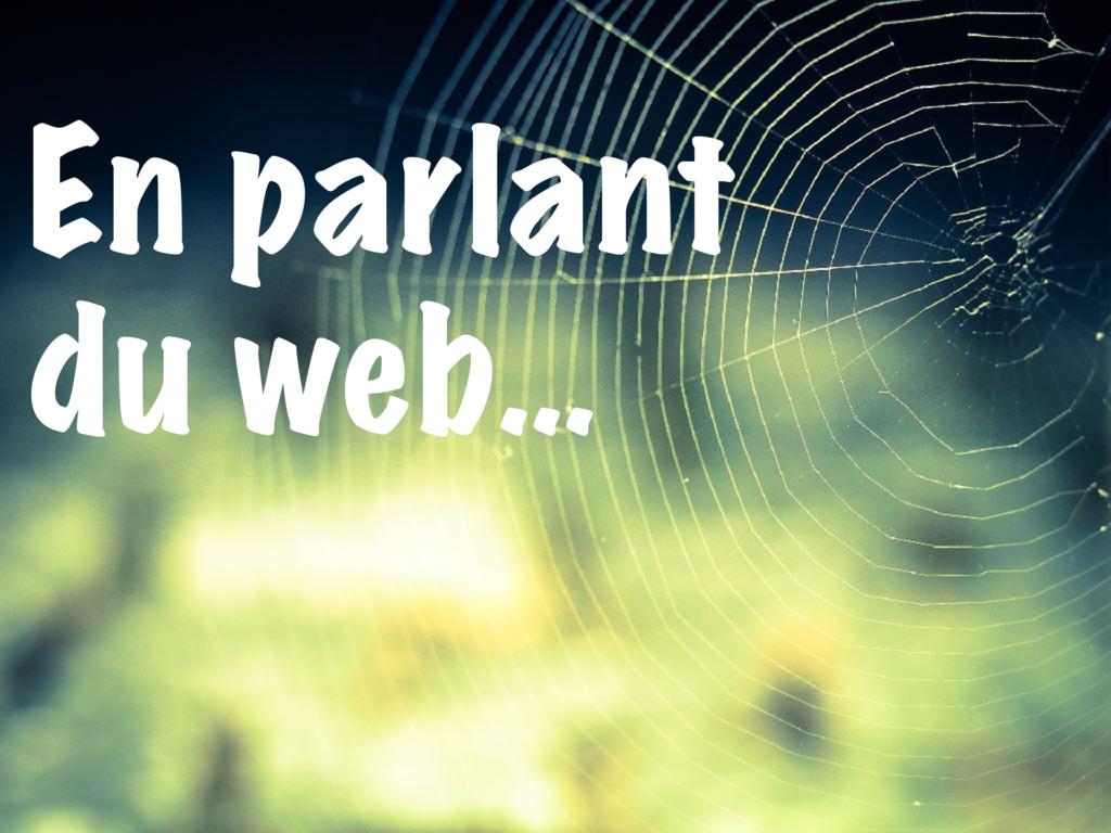 En parlant du web…