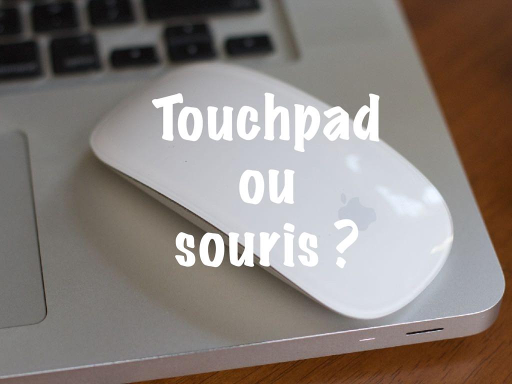 Touchpad ou souris ?