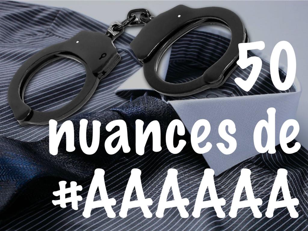 50 shades of #AAAAA 50 nuances de #AAAAAA
