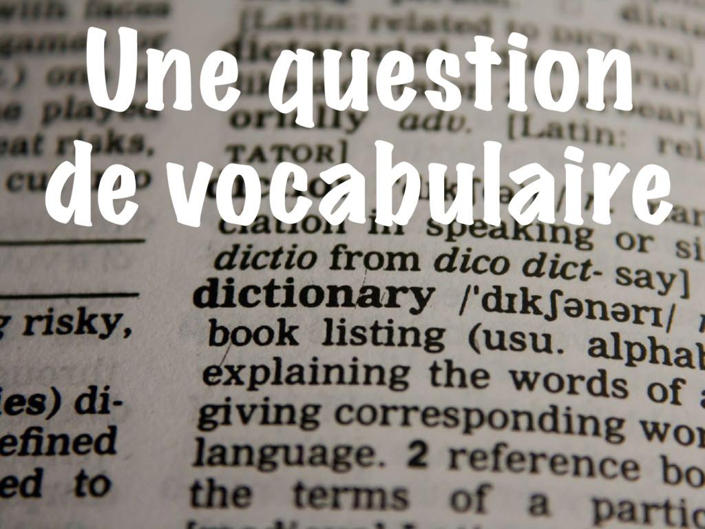 Une question de vocabulaire