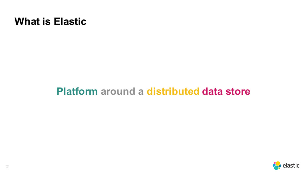 2 What is Elastic Platform around a distributed...
