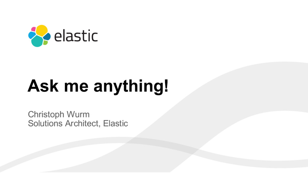 8 Christoph Wurm Solutions Architect, Elastic A...