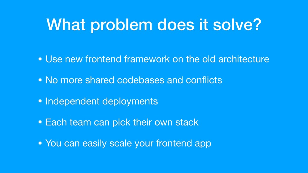 What problem does it solve? • Use new frontend ...