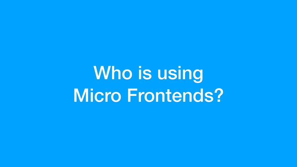 Who is using Micro Frontends?