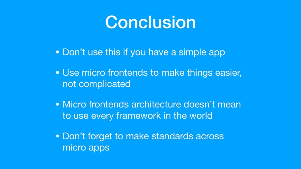 Conclusion • Don't use this if you have a simpl...