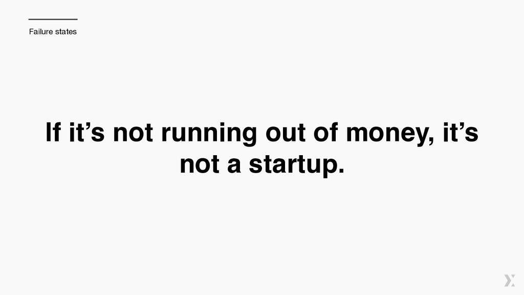 If it's not running out of money, it's not a st...