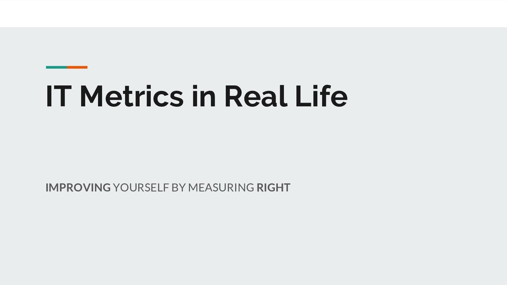 IT Metrics in Real Life IMPROVING YOURSELF BY M...