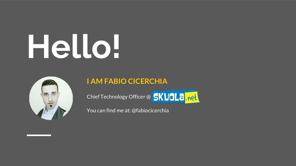 Hello! I AM FABIO CICERCHIA Chief Technology Of...