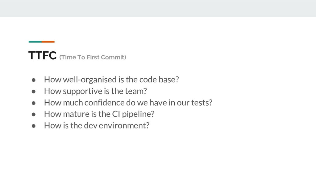 TTFC (Time To First Commit) ● How well-organise...