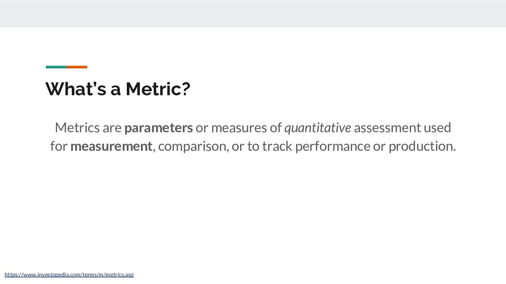 What's a Metric? Metrics are parameters or meas...