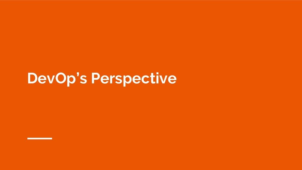 DevOp's Perspective
