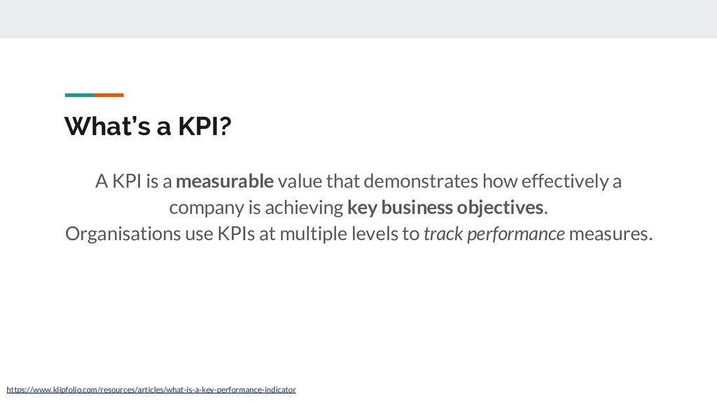 What's a KPI? A KPI is a measurable value that ...