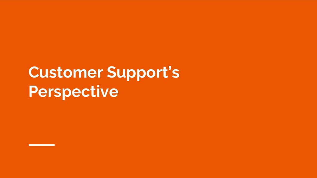 Customer Support's Perspective