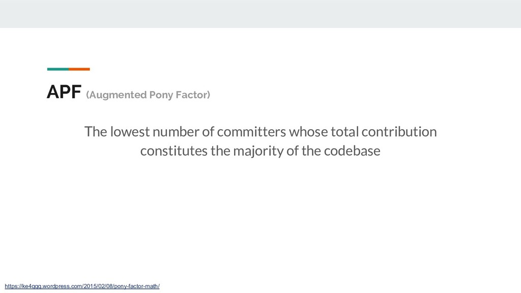 APF (Augmented Pony Factor) The lowest number o...