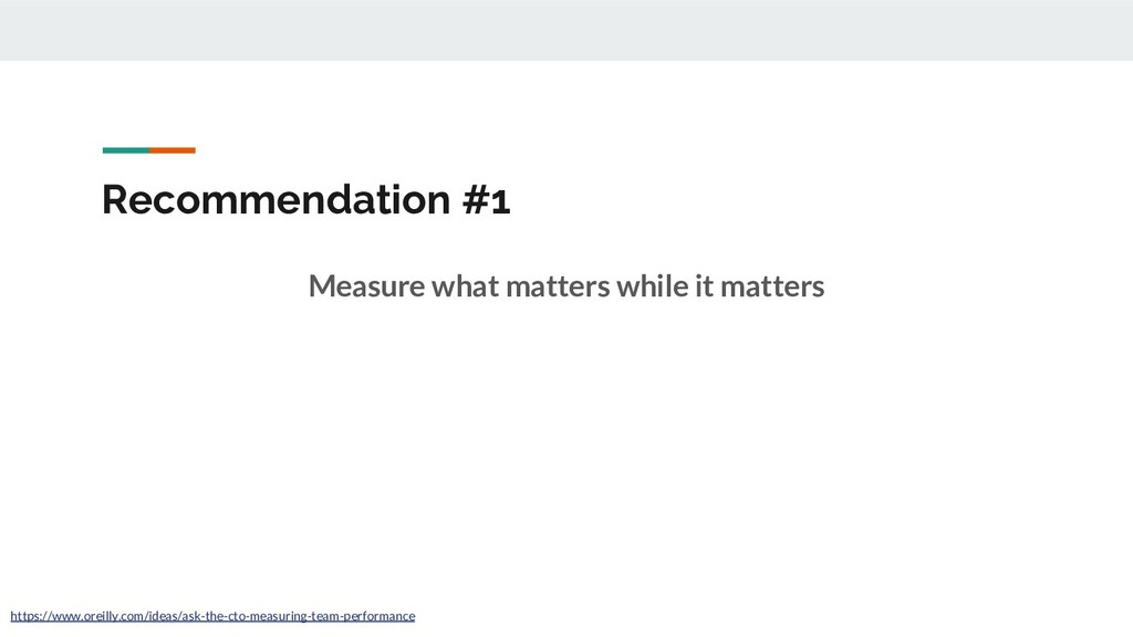Recommendation #1 Measure what matters while it...