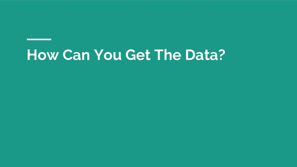 How Can You Get The Data?