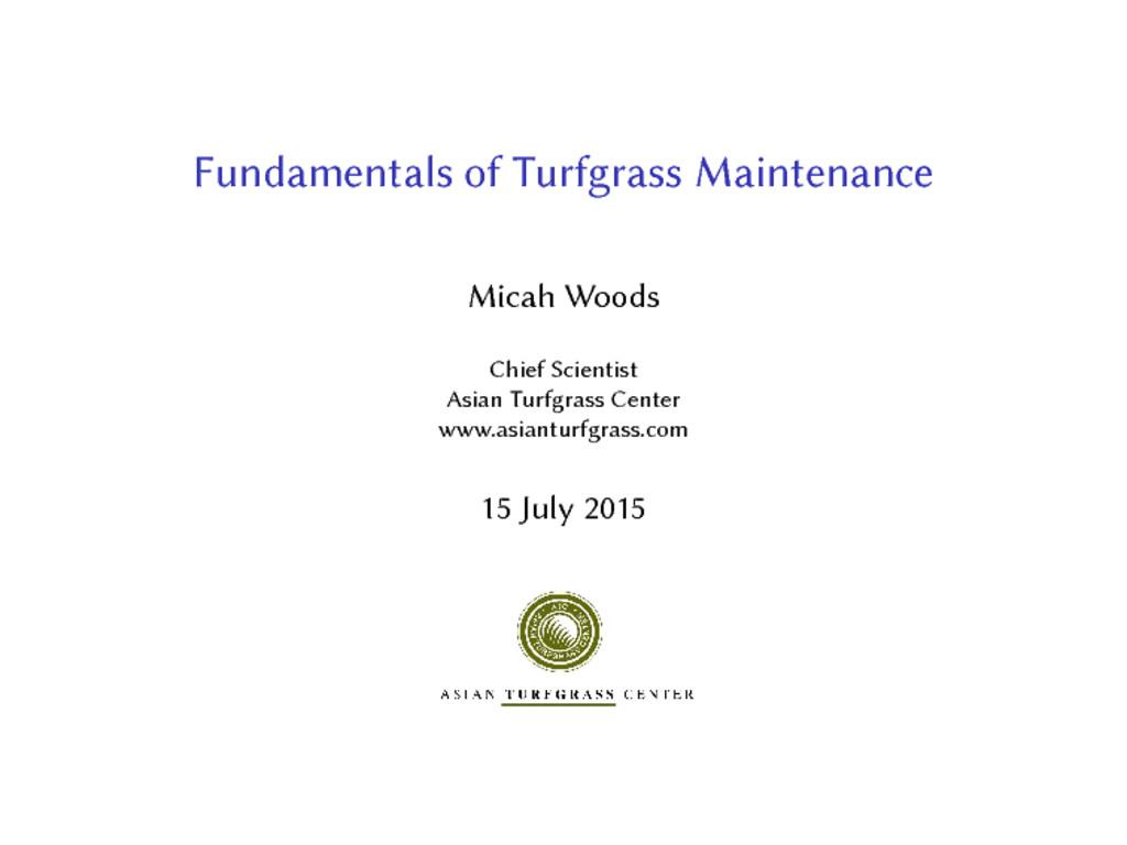 Fundamentals of Turfgrass Maintenance Micah Woo...