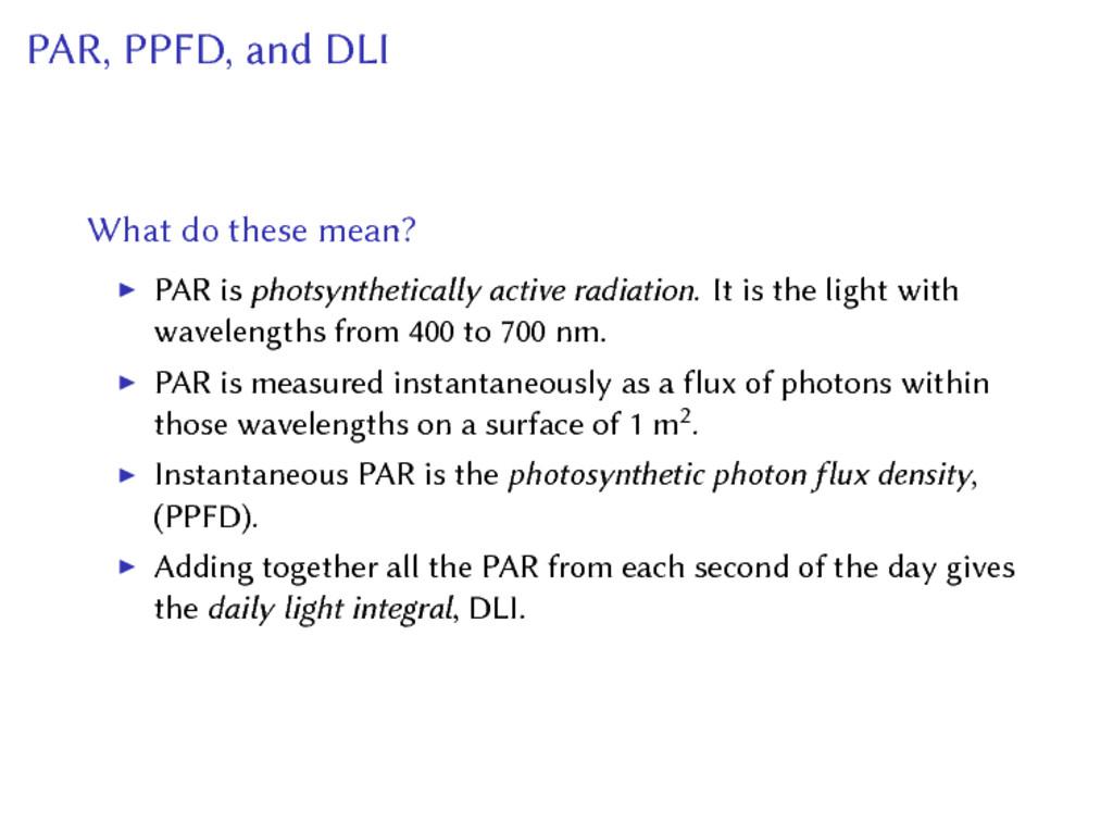 PAR, PPFD, and DLI What do these mean? ▶ PAR is...