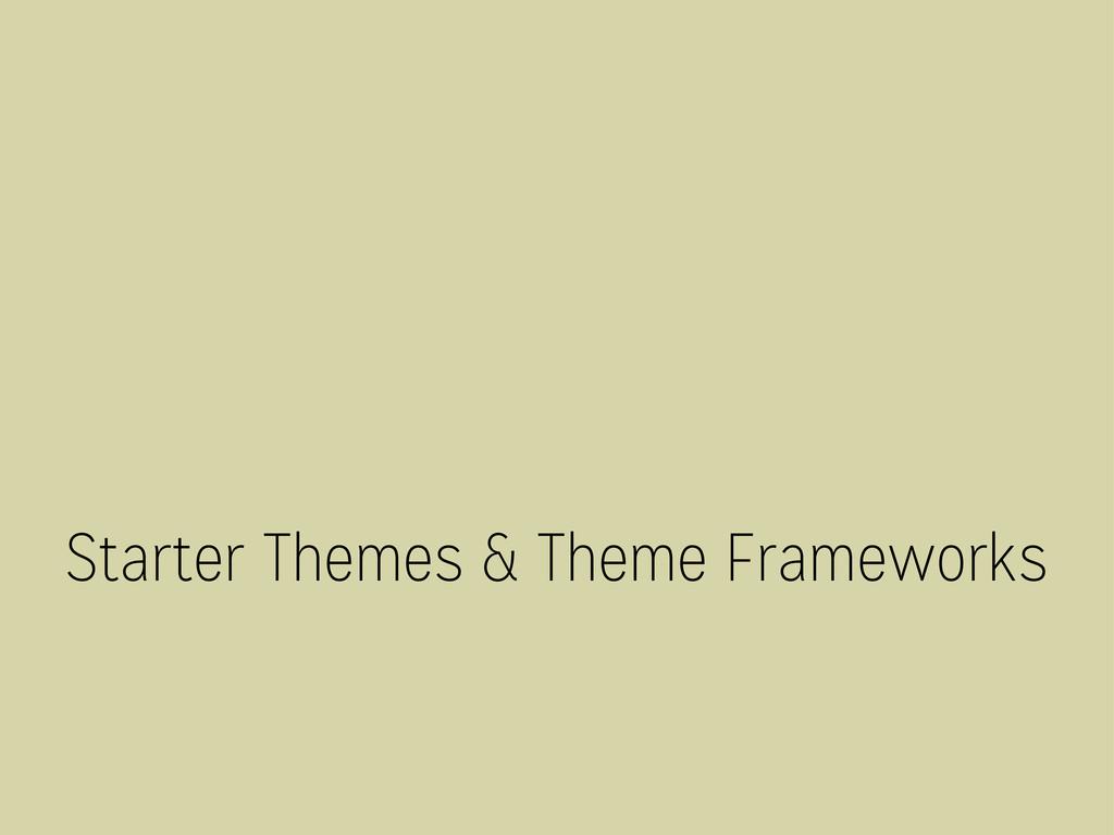 Starter Themes & Theme Frameworks