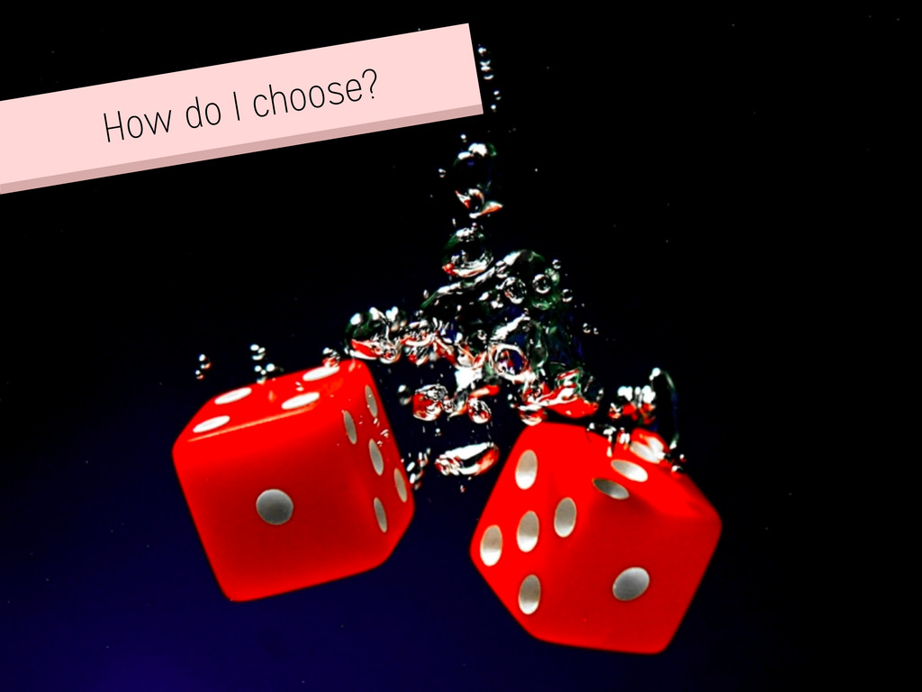 How do I choose?