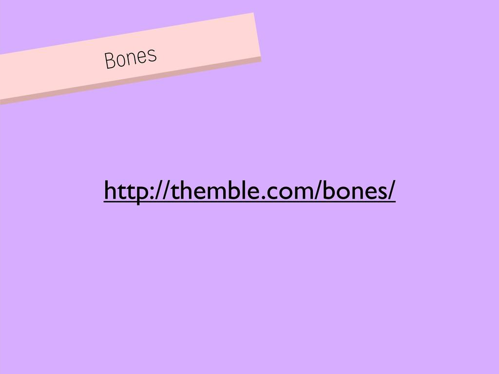 Bones http://themble.com/bones/