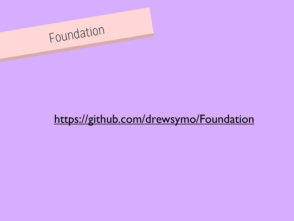 Foundation https://github.com/drewsymo/Foundati...
