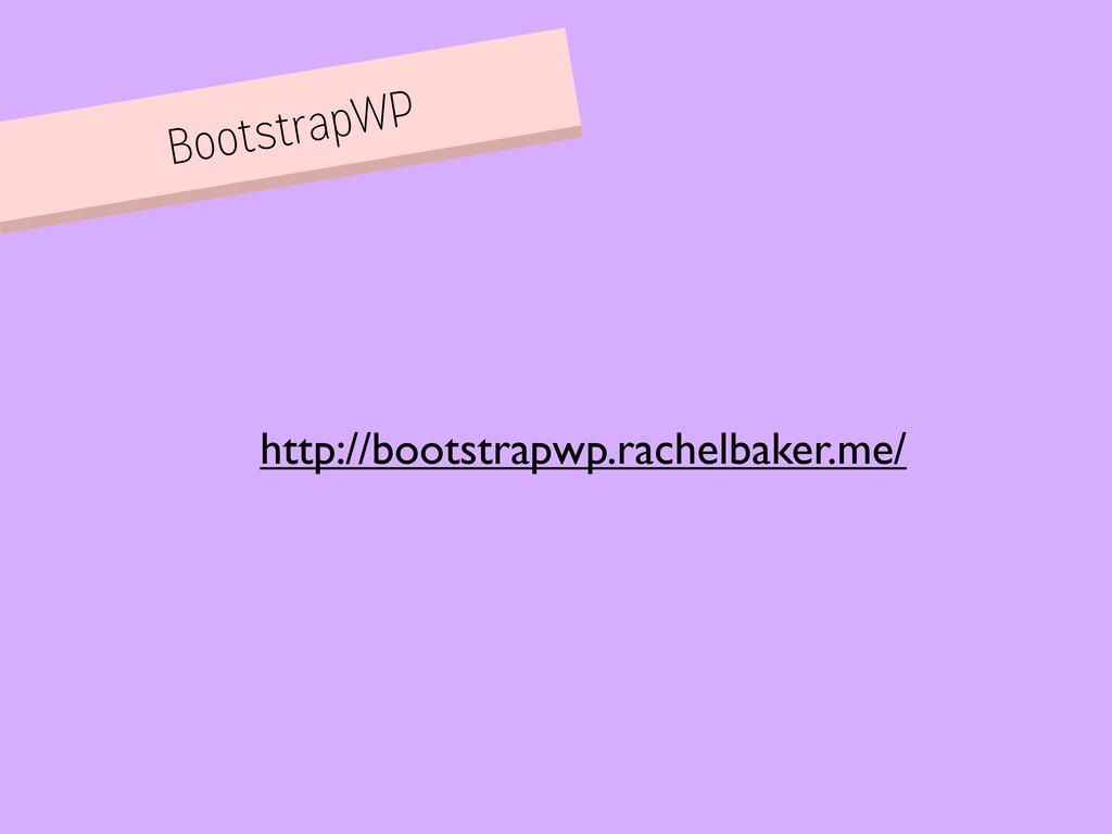 BootstrapWP http://bootstrapwp.rachelbaker.me/