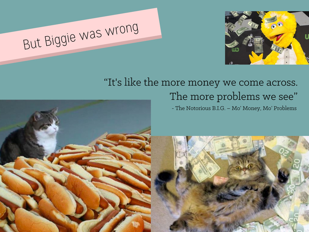 """But Biggie was wrong """"It's like the more money ..."""