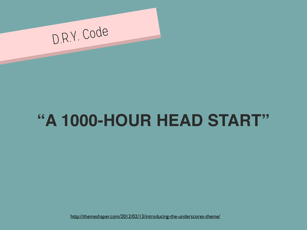 """D.R.Y. Code """"A 1000-HOUR HEAD START"""" http://the..."""
