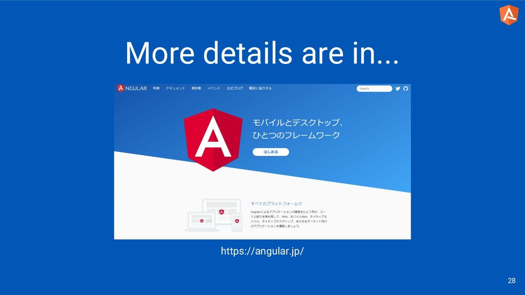 28 https://angular.jp/ More details are in...
