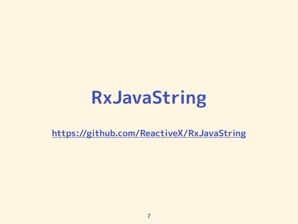 RxJavaString https://github.com/ReactiveX/RxJav...