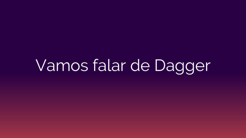 Vamos falar de Dagger