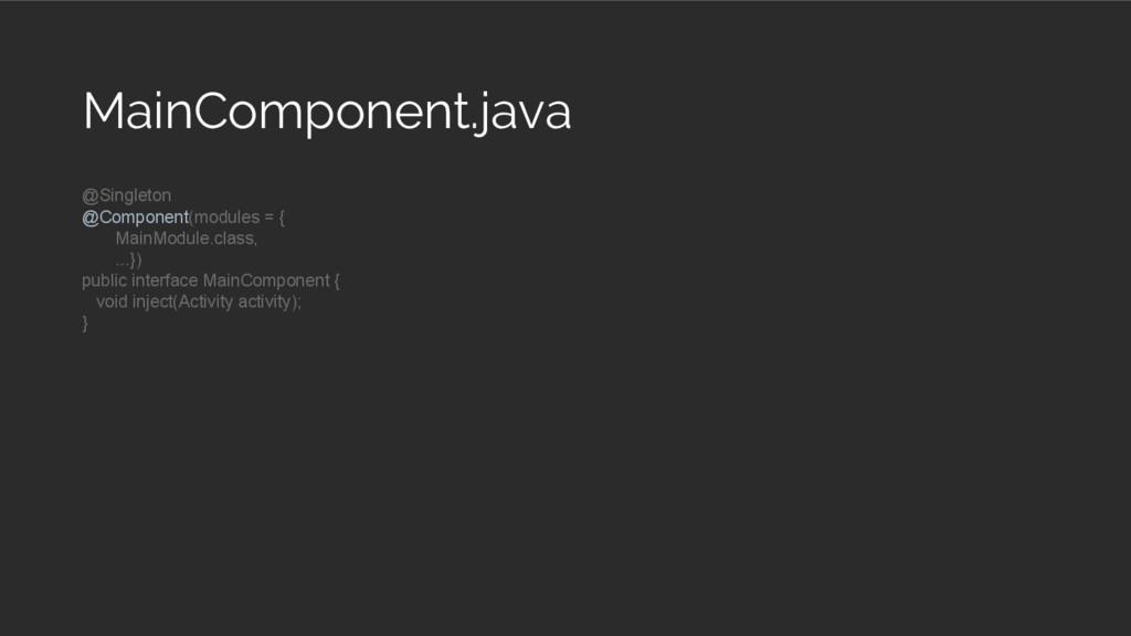 @Singleton @Component(modules = { MainModule.cl...