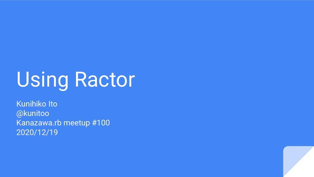 Using Ractor Kunihiko Ito @kunitoo Kanazawa.rb ...