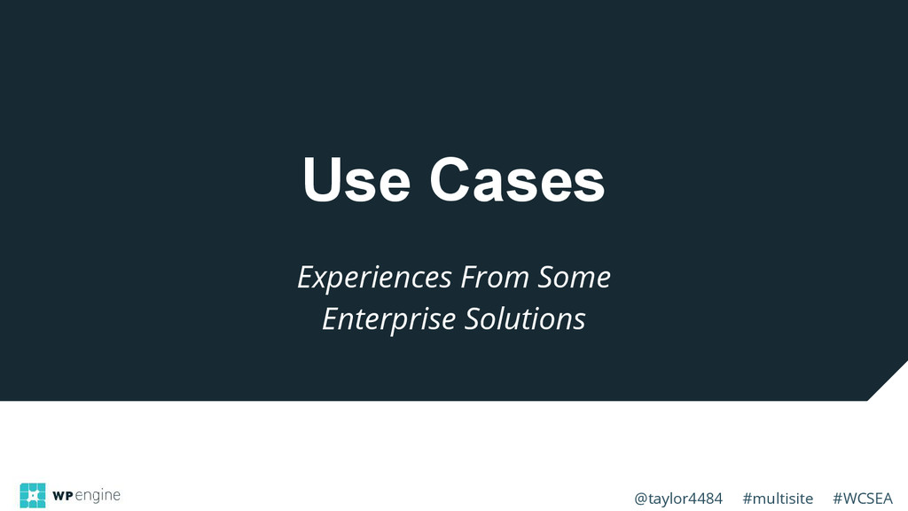 @taylor4484 #multisite #WCSEA Use Cases Experie...