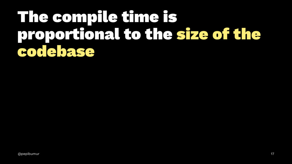 The compile time is proportional to the size of...