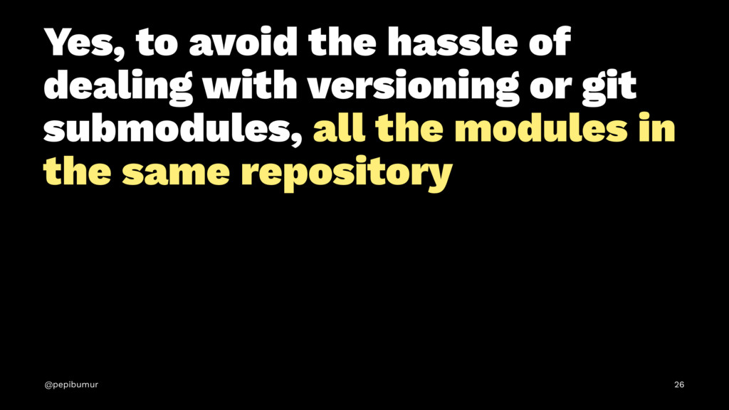 Yes, to avoid the hassle of dealing with versio...